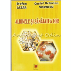 Albinele Si Sanatatea Lor - Stefan Lazar, Costel Octavian Vornicu