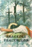 TRAGEDIA VEACURILOR