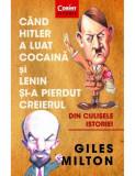 Cand Hitler a luat cocaina si Lenin si-a pierdut creierul(Corint)