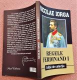 Regele Ferdinand I. Paul Editions, 2018 (editie de colectie) - Nicolae Iorga
