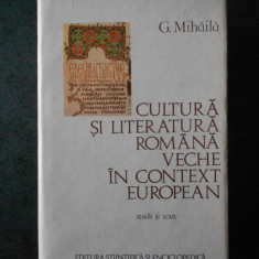 GHEORGHE MIHAILA - CULTURA SI LITERATURA ROMANA VECHE IN CONTEXT EUROPEAN (1979)