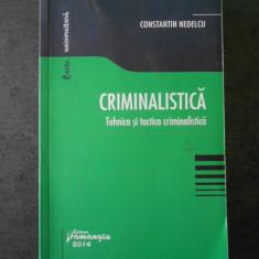 CONSTANTIN NEDELCU - CRIMINALISTICA. TEHNICA SI TACTICA CRIMINALISTICA