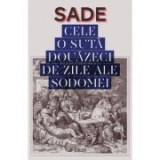 Cele 120 de zile ale Sodomei sau Scoala Libertinajului - SADE