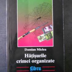 Damian Miclea - Hatisurile crimei organizate