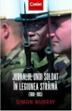 Jurnalul unui soldat in legiunea straina 1960-1965/Simon Murray