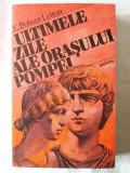 """""""ULTIMELE ZILE ALE ORASULUI POMPEI"""", E. Bulwer-Lytton, 1989. Absolut noua"""