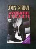 JOHN GRISHAM - AVOCATUL STRAZII