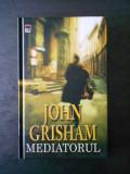 JOHN GRISHAM - MEDIATORUL (2005, editie cartonata)