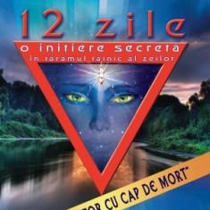 12 zile O initiere secreta in taramul tainic al zeilor,Autor: Radu Cinamar
