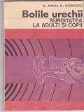 BOLILE URECHII. SURDITATEA LA ADULTI SI LA COPII - MIRCEA AL. GEORGESCU