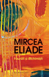 Faurari si alchimisti | Mircea Eliade, Humanitas