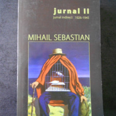 MIHAIL SEBASTIAN - JURNAL 2. JURNAL INDIRECT 1926-1945 volumul 2