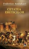 Cetatea ereticilor/Federico Andahazi