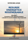Cumpara ieftin Resurse energetice regenerabile. Ghid practic de proiectare, montaj, exploatare si intretinere a sistemelor de conversie care folosesc resurse regener