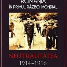 Romania in Primul Razboi Mondial. Neutralitatea 1914-1916 – Petre Otu