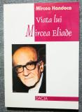 Mircea Handoca - Viața lui Mircea Eliade (ediția a II-a, revizuită și adăugită)