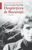 Despartirea de Bucuresti. O povestire/Victor Ieronim Stoichita