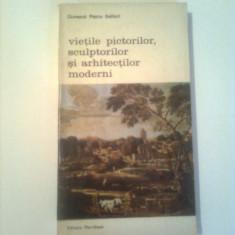 VIETILE PICTORILOR,SCLUPTORILOR SI ARHITECTILOR MODERNI~ GIOVANNI PIETRO BELLORI