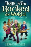 Boys Who Rocked the World: Heroes from King Tut to Bruce Lee, Paperback/Michelle Roehm McCann