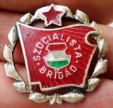 I.305 INSIGNA COMUNISTA UNGARIA SZOCIALISTA BRIGAD BRIGADIER 27mm argintie