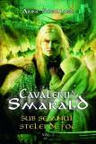 Sub semnul stelei de foc. Cavalerii de Smarald (Vol. I)