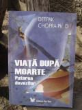 VIATA DUPA MOARTE - DEEPAK CHOPRA
