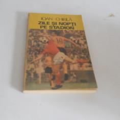 Ioan Chirila-Zile si nopti pe stadion, Ed. SPORT-TURISM, 1986, Carte Noua