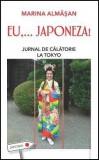 Eu,... Japoneza! Jurnal de calatorie la Tokyo   Marina Almasan, Leda