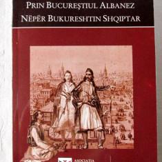 """""""PRIN BUCURESTIUL ALBANEZ"""" Adrian Majuru, 2006. Editie bilingva romana-albaneza"""