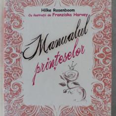 MANUALUL PRINTESELOR de HILKE ROSENBOOM , ILUSTRATII de FRANZISKA HARVEY , 2012