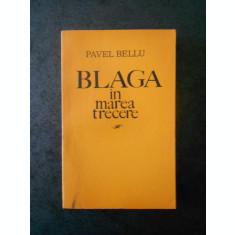 PAVEL BELLU - BLAGA IN MAREA TRECERE