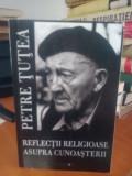 Reflecții religioase asupra cunoașterii - Petre Țuțea