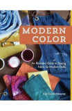 Modern Color: An Illustrated Guide to Dyeing Fabric for Modern Quilts - Kim Eichler-messmer
