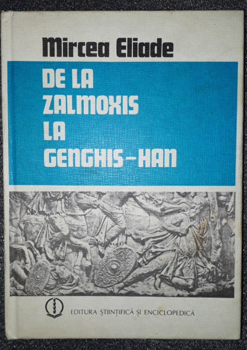Mircea Eliade - De la Zalmoxis la Genghis-Han