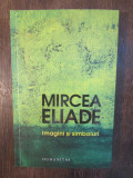 MIRCEA ELIADE -IMAGINI SI SIMBOLURI