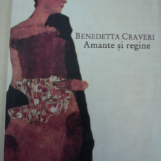 AMANTE SI REGINE-BENEDETTA CRAVERI,BUCURESTI 2009