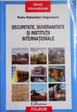 Radu-Sebastian Ungureanu - Securitate, suveranitate si institutii internationale