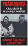 Prabusirea - Ceausestii si revolutia romana