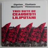 Trei sute de Ceausisti Liliputani – Ciprian Macesaru, Vladimir Tismaneanu