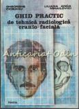 Cumpara ieftin Ghid Practic De Tehnica Radiologica Cranio-Faciala - Gheorghe Ciobanu