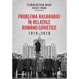 Problema Basarabiei in relatiile romano-sovietice (1918-2018) - Florin‑Razvan Mihai, Vasile Buga