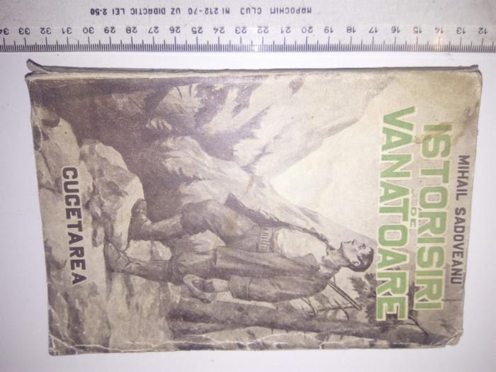CARTE VECHE - ISTORISIRI DE VANATOARE -MIHAIL SADOVEANU EDITURA CUGETAREA