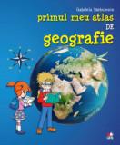 Primul meu atlas de geografie/Gabriela Barbulescu
