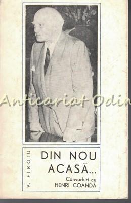 Din Nou Acasa. Convorbiri Cu Henri Coanda - V. Firoiu - Tiraj: 9160 Exemplare foto