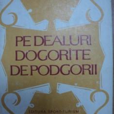 PE DEALURILE DOGORATE DE PODGORII- AVRAM D. TUDOSIE SI MIHAI BURDUJA- BUC. 1982