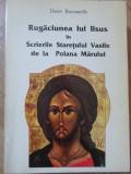 RUGACIUNEA LUI IISUS IN SCRIERILE STARETULUI VASILE DE LA POIANA MARULUI-DARIO RACCANELLO | arhiva Okazii.ro