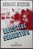 SERGIU HUZUM - OBIECTIVE SUBIECTIVE (prima editie, 1999) [dedicatie/autograf]