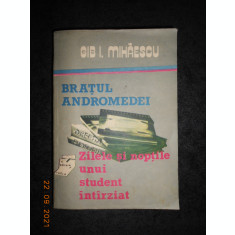 GIB. I. MIHAESCU - BRATUL ANDROMEDEI / ZILELE SI NOPTILE UNUI STUDENT INTARZIAT