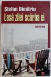 LASA ZILEI SCARBA EI - roman de STEFAN DIMITRIU , 2009