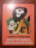 Doctorul Aumadoare - Kornei Ciukovski / C57P, Alta editura